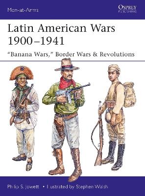 Latin American Wars 1900-1941 by Philip Jowett