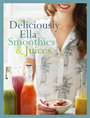 Deliciously Ella: Smoothies & Juices by Ella Mills Woodward