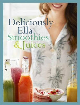 Deliciously Ella: Smoothies & Juices by Ella Mills Woodward