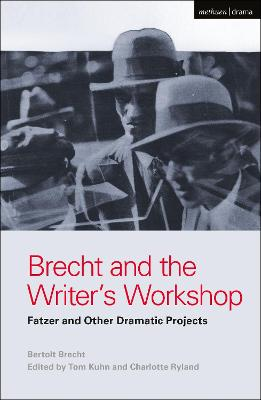 Brecht and the Writer's Workshop: Fatzer and Other Dramatic Projects by Bertolt Brecht