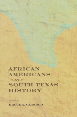 African Americans in South Texas History by Bruce A. Glasrud