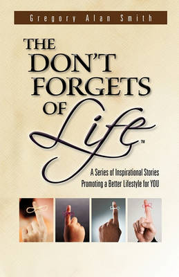 The Don't Forgets of Life by Gregory Alan Smith