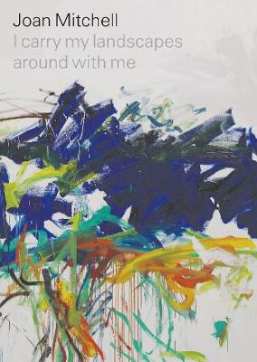 Joan Mitchell: I carry my landscapes around with me book