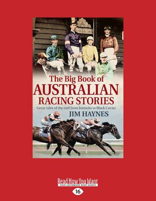 The Big Book of Australian Racing Stories: Great Tales of the Turf from Jorrocks to Black Caviar by Jim Haynes