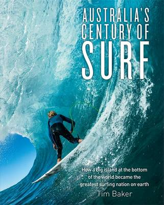 Australia's Century of Surf by Tim Baker