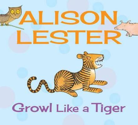 Growl Like a Tiger: Read Along with Alison Lester Book 2 by Alison Lester