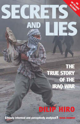 Secrets and Lies: The Planning, Conduct and Aftermath of Blair and Bush's War by Dilip Hiro
