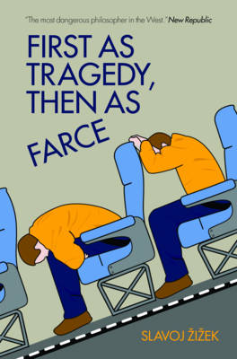 First As Tragedy, Then As Farce by Slavoj Zizek