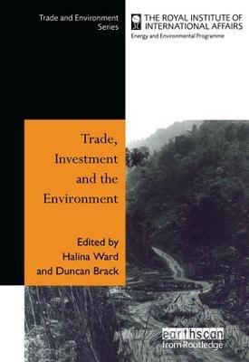 Trade, Investment and the Environment by Halina Ward