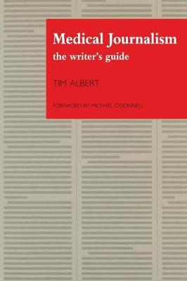 Medical Journalism: The Writer's Guide by Tim Albert