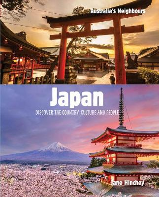 Australia's Neighbours: Japan: Discover the Country, Culture and People by Jane Hinchey
