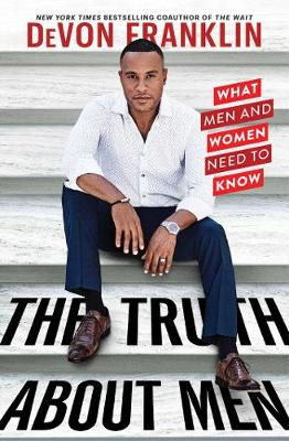 The Truth About Men: What Men and Women Need to Know by DeVon Franklin