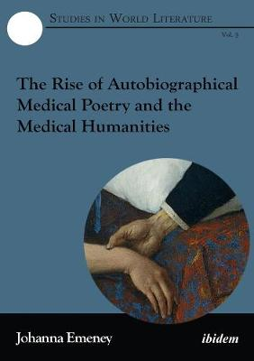 The Rise of Autobiographical Medical Poetry and the Medical Humanities by Johanna Emeney