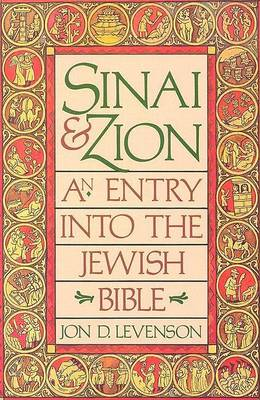 Sinai and Zion: An Entry into the Jewish Bible by Jon Douglas Levenson