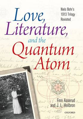 Love, Literature and the Quantum Atom by Finn Aaserud