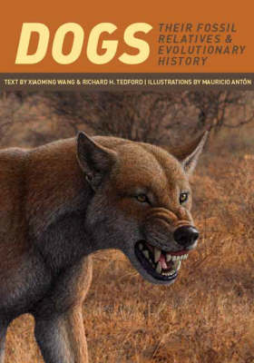 Dogs: Their Fossil Relatives and Evolutionary History by Xiaoming Wang