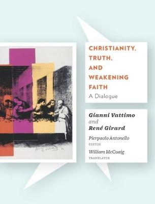 Christianity, Truth, and Weakening Faith by Gianni Vattimo