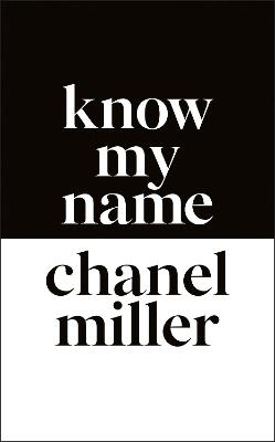 Know My Name: The Survivor of the Stanford Sexual Assault Case Tells Her Story by Chanel Miller