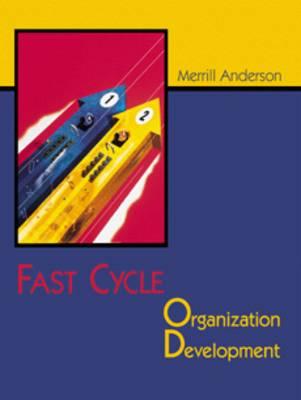 Fast Cycle Organizational Development: a Fieldbook for Organization Transformation by Merrill C. Anderson