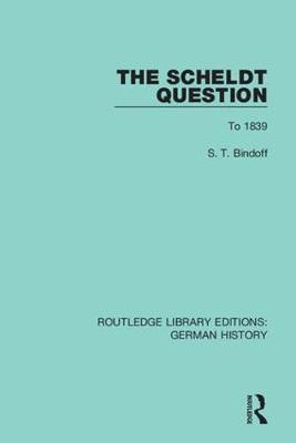 The Scheldt Question: To 1839 by S. T. Bindoff