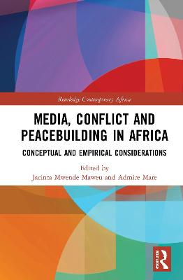 Media, Conflict and Peacebuilding in Africa: Conceptual and Empirical Considerations book