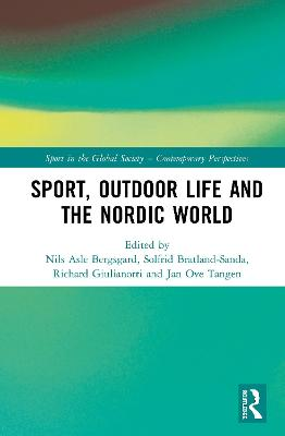 Sport, Outdoor Life and the Nordic World by Nils Asle Bergsgard