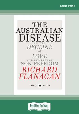 Short Black 1 The Australian Disease: On the Decline of Love and the Rise of Non-Freedom by Richard Flanagan