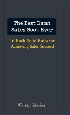 The Best Damn Sales Book Ever by Warren Greshes