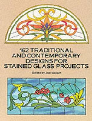 162 Traditional and Contemporary Designs for Stained Glass Projects book