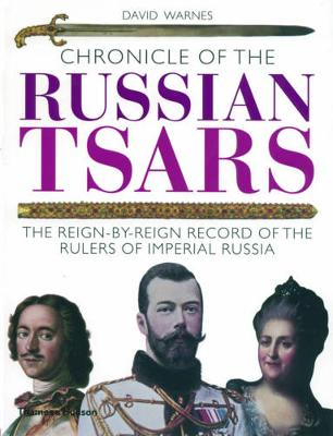 Chronicle of the Russian Tsars: The Reign-by-Reign Record by David Warnes
