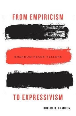 From Empiricism to Expressivism by Robert B. Brandom