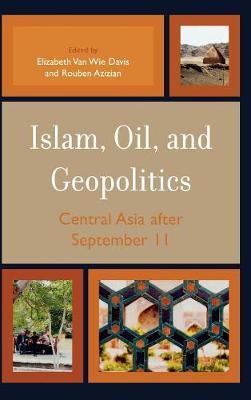 Islam, Oil, and Geopolitics by Elizabeth Van Wie Davis