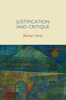 Justification and Critique by Rainer Forst