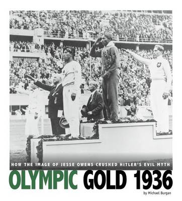 Olympic Gold 1936: How the Image of Jesse Owens Crushed Hitler's Evil Myth by Michael Burgan