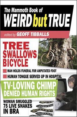 The Mammoth Book of Weird but True by Geoff Tibballs