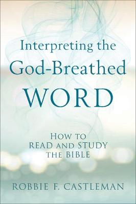 Interpreting the God-Breathed Word by Robbie F Castleman