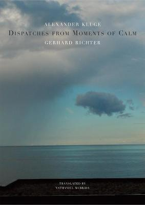 Dispatches from Moments of Calm by Alexander Kluge