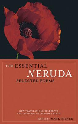The Essential Neruda: Selected Poems by Pablo Neruda
