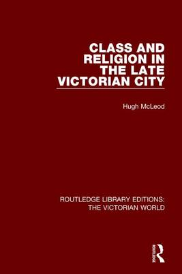 Class and Religion in the Late Victorian City by Hugh McLeod