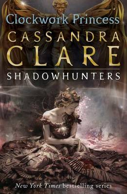 The Infernal Devices 3: The Clockwork Princess by Clare Cassandra