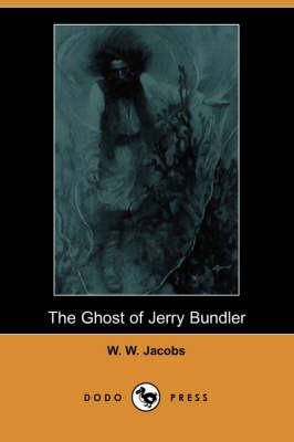 Ghost of Jerry Bundler (Dodo Press) by William Wymark Jacobs