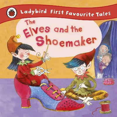 Elves and the Shoemaker: Ladybird First Favourite Tales by Ladybird