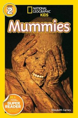 National Geographic Kids Readers: Mummies by Elizabeth Carney