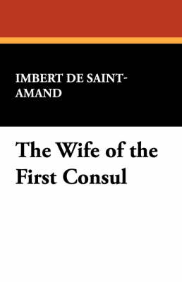 The Wife of the First Consul by Imbert De Saint-Amand