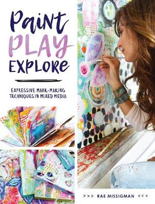 Paint, Sketch, Play - Expressive Surface Techniques in Mixed Media book