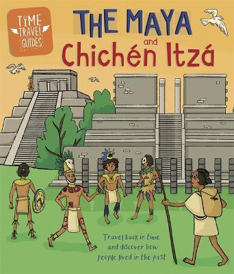 Time Travel Guides: The Maya and Chichen Itza book