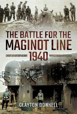The Battle for the Maginot Line 1940 by Clayton Donnell