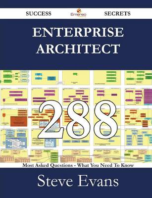 Enterprise Architect 288 Success Secrets - 288 Most Asked Questions on Enterprise Architect - What You Need to Know by Steve Evans