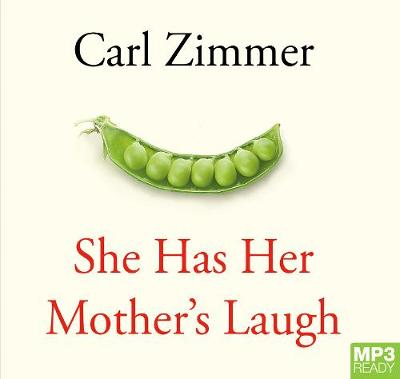 She Has Her Mother's Laugh: The Powers, Perversions, and Potential of Heredity by Carl Zimmer