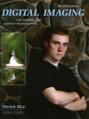 Professional Digital Imaging For Wedding And Portrait Photographers by Patrick Rice